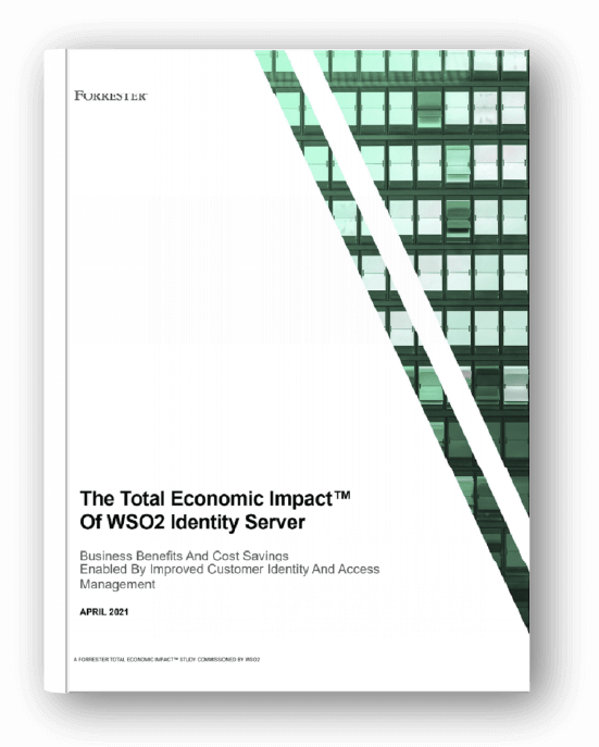 Download our latest report - The Total Economic Impact™ of WSO2 Identity Server for CIAM